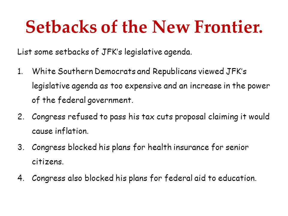 Setbacks of the New Frontier. List some setbacks of JFK's legislative agenda.