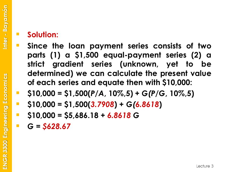 Lecture 3 ENGR 3300 Engineering Economics Inter - Bayamón  Solution:  Since the loan payment series consists of two parts (1) a $1,500 equal-payment
