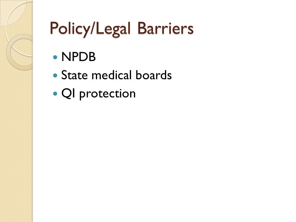 Policy/Legal Barriers NPDB State medical boards QI protection