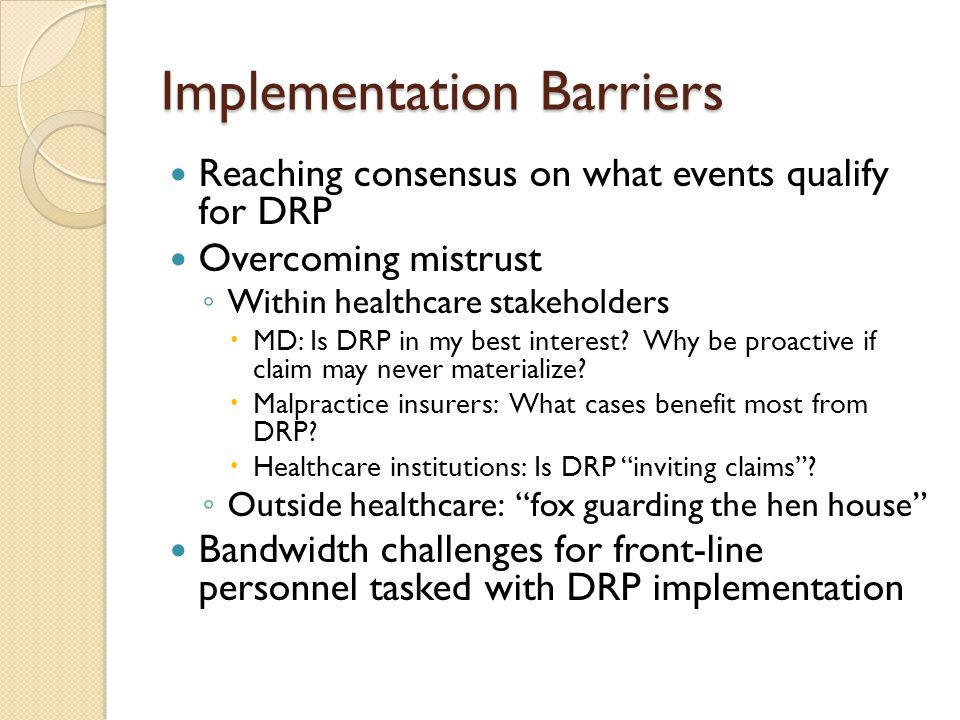 Implementation Barriers Reaching consensus on what events qualify for DRP Overcoming mistrust ◦ Within healthcare stakeholders  MD: Is DRP in my best interest.