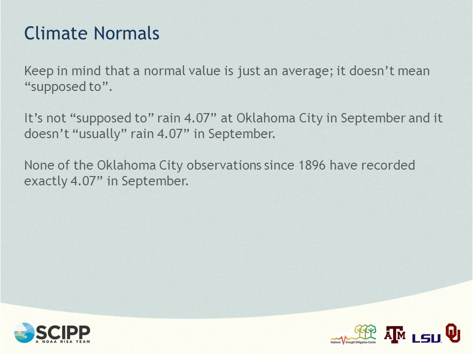 Climate Normals Keep in mind that a normal value is just an average; it doesn't mean supposed to .