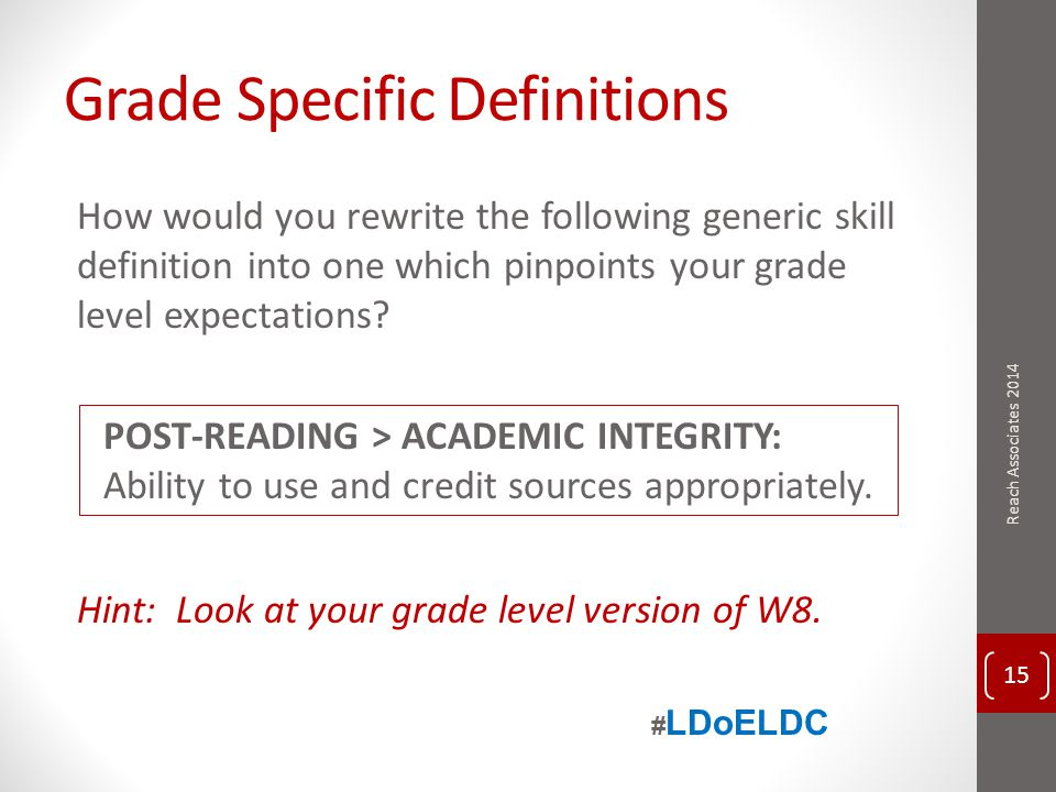 Grade Specific Definitions How would you rewrite the following generic skill definition into one which pinpoints your grade level expectations? Hint: