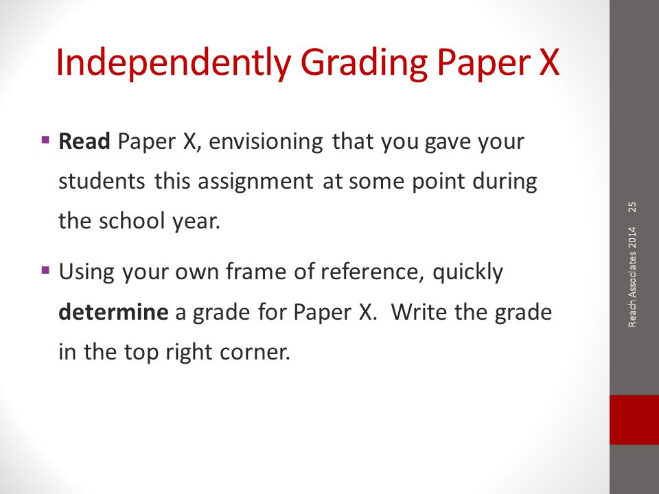 Independently Grading Paper X  Read Paper X, envisioning that you gave your students this assignment at some point during the school year.