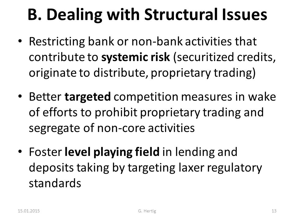 B. Dealing with Structural Issues Restricting bank or non-bank activities that contribute to systemic risk (securitized credits, originate to distribu