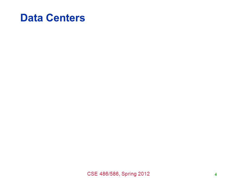 CSE 486/586, Spring 2012 Data Centers Hundreds of Locations in the US 5