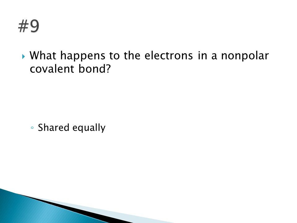  What happens to the electrons in a nonpolar covalent bond ◦ Shared equally