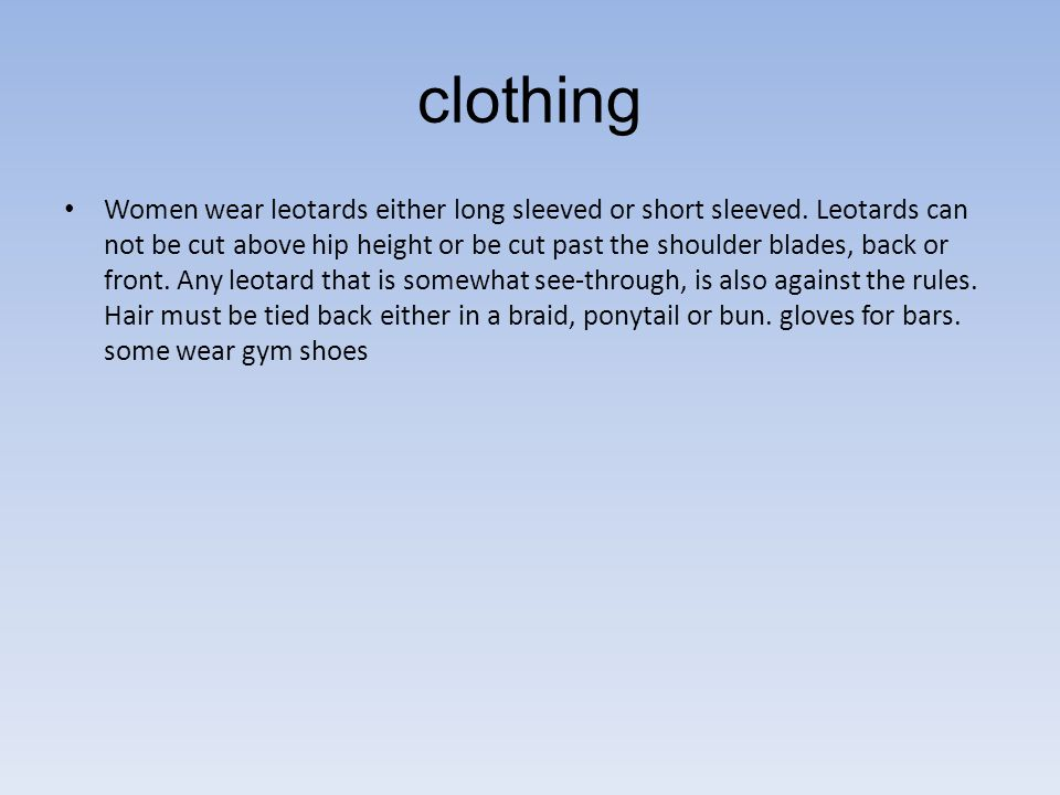 clothing Women wear leotards either long sleeved or short sleeved.