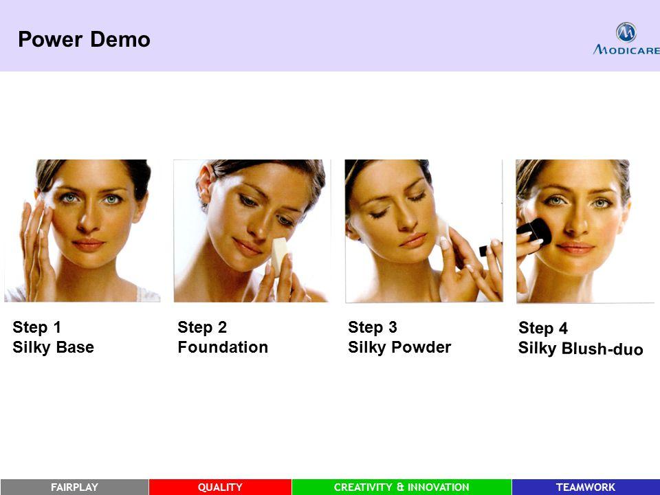 FAIRPLAYQUALITYCREATIVITY & INNOVATIONTEAMWORK Power Demo Step 2 Foundation Step 3 Silky Powder Step 4 Silky Blush-duo Step 1 Silky Base