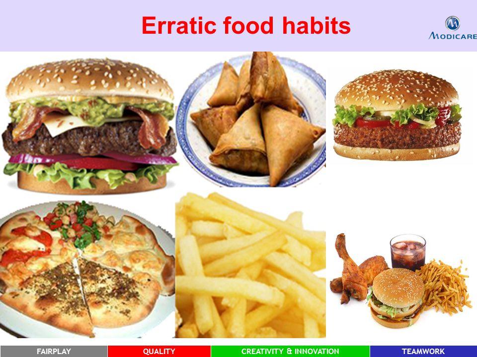 FAIRPLAYQUALITYCREATIVITY & INNOVATIONTEAMWORK Erratic food habits