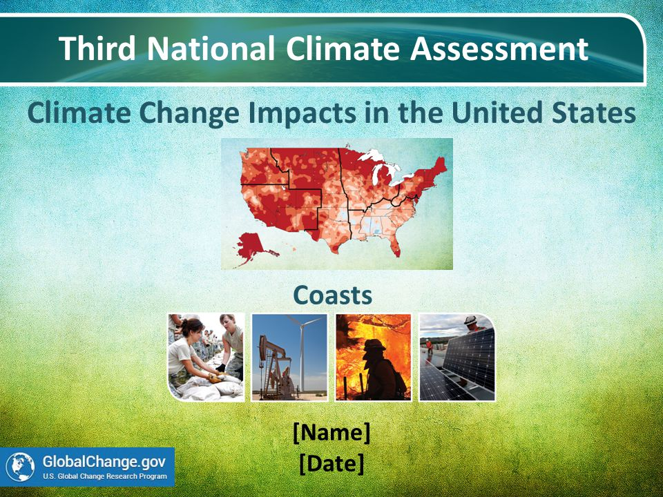 Climate Change Impacts in the United States Third National Climate Assessment [Name] [Date] Coasts