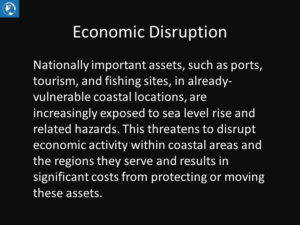 Economic Disruption Nationally important assets, such as ports, tourism, and fishing sites, in already- vulnerable coastal locations, are increasingly