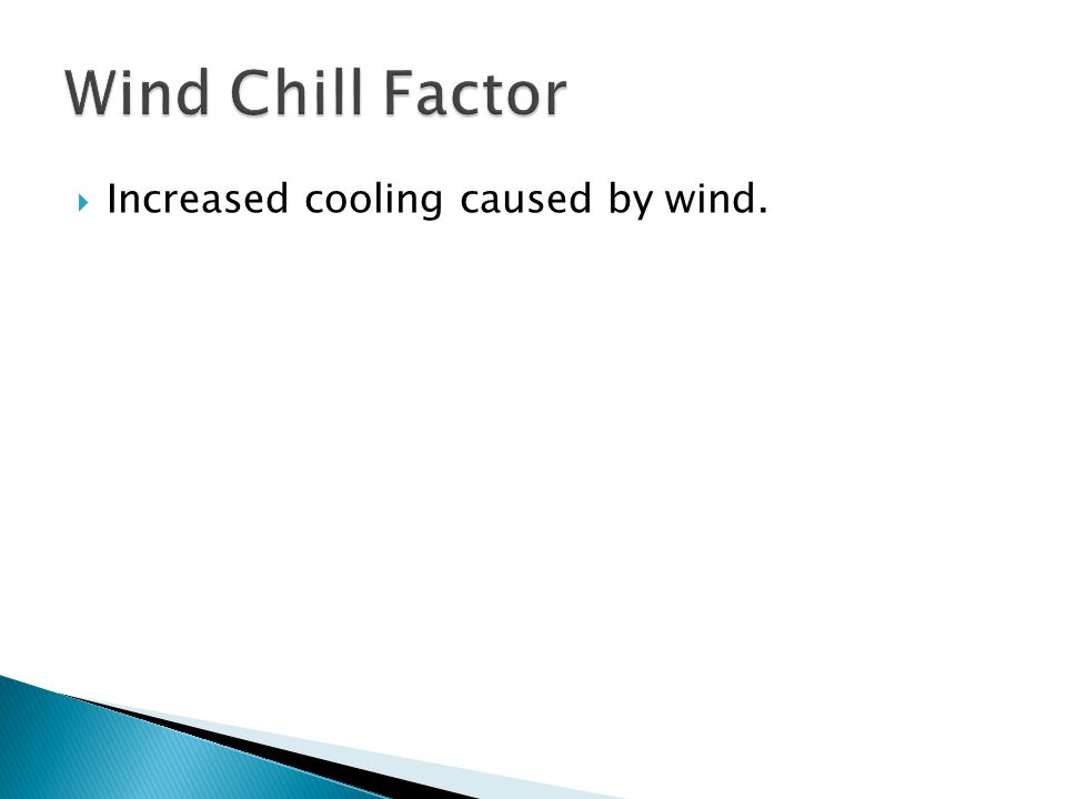  Increased cooling caused by wind.