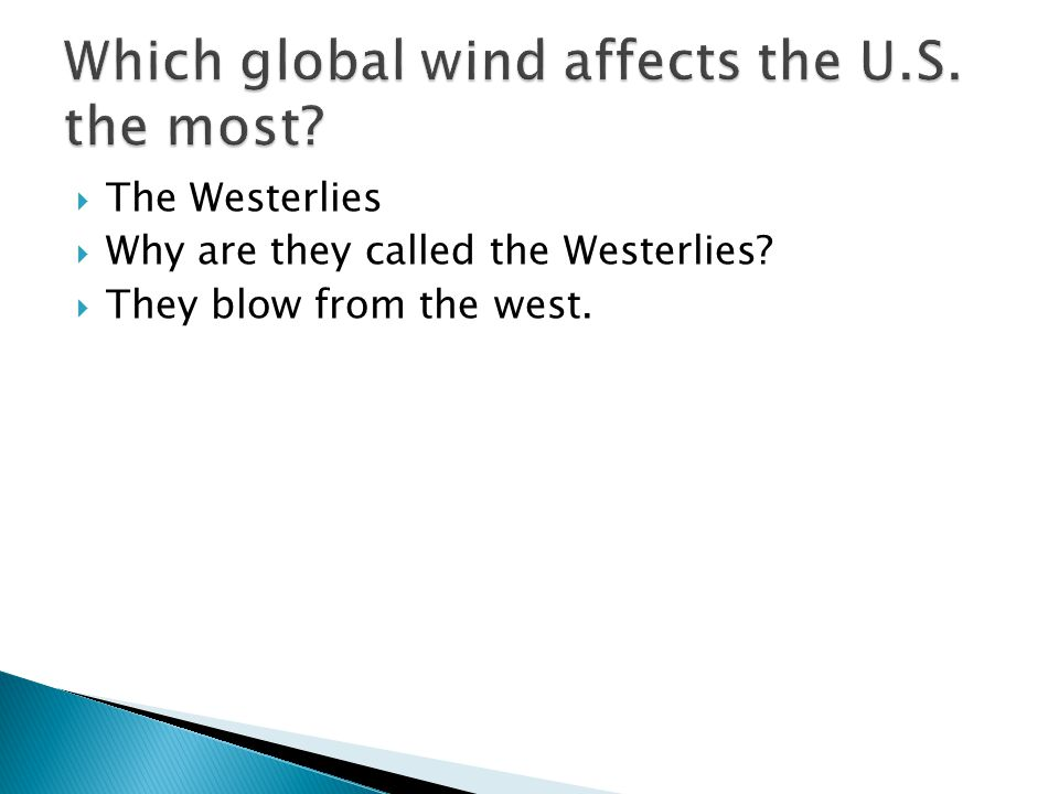  The Westerlies  Why are they called the Westerlies  They blow from the west.