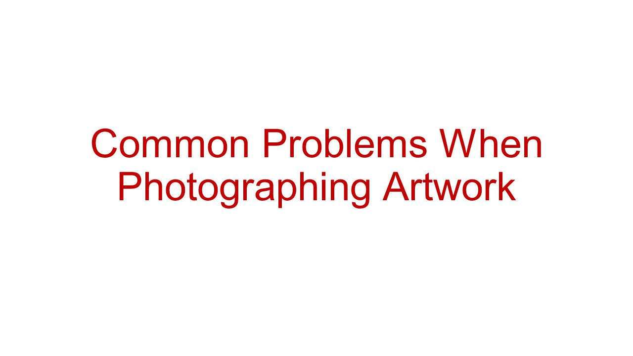 Common Problems When Photographing Artwork