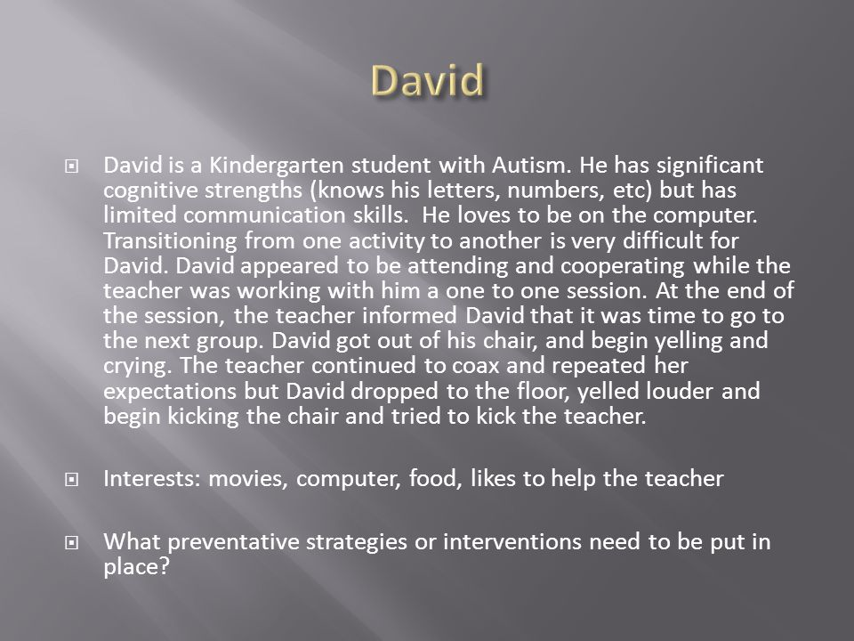  David is a Kindergarten student with Autism.