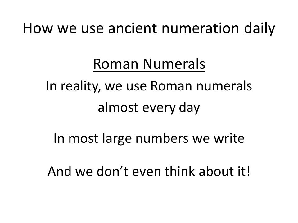 How we use ancient numeration daily Roman Numerals How people think we use Roman numerals today… Counting Super Bowls Ozzy Osbourne's Favorite Number