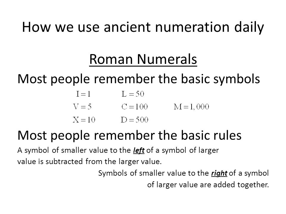 How we use ancient numeration daily Roman Numerals In reality, we use Roman numerals almost every day In most large numbers we write And we don't even think about it!