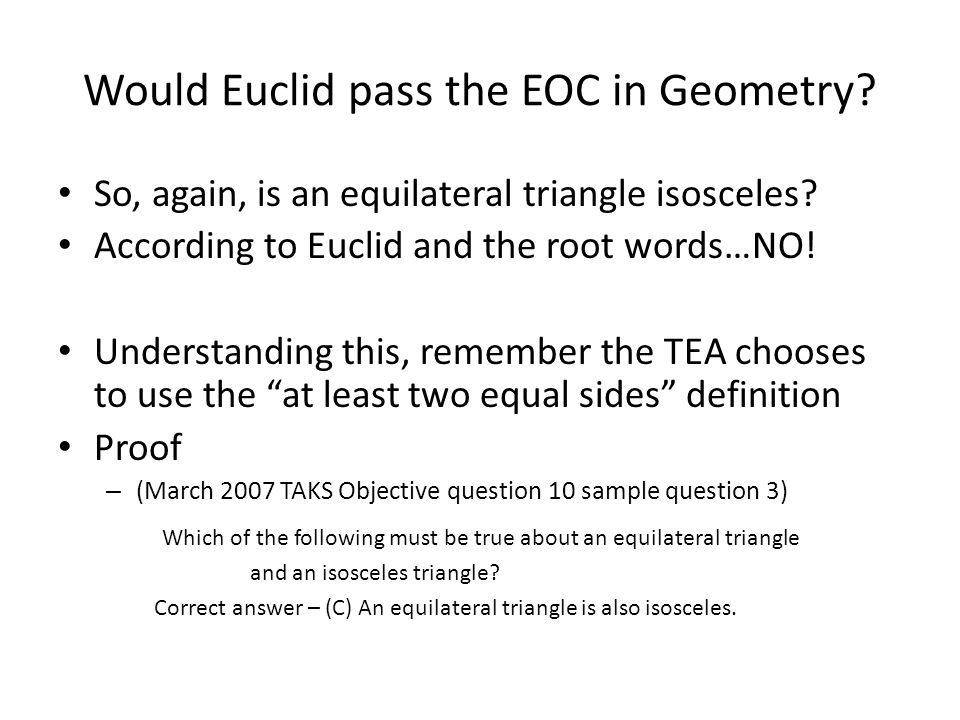 "Would Euclid pass the EOC in Geometry? Definitions (from root words) Equilateral – (from Latin) – Aequi – meaning ""even or level"" – Latus – meaning ""s"