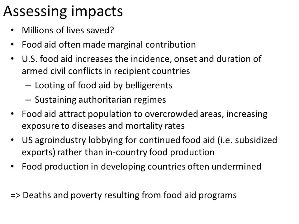 Assessing impacts Millions of lives saved. Food aid often made marginal contribution U.S.