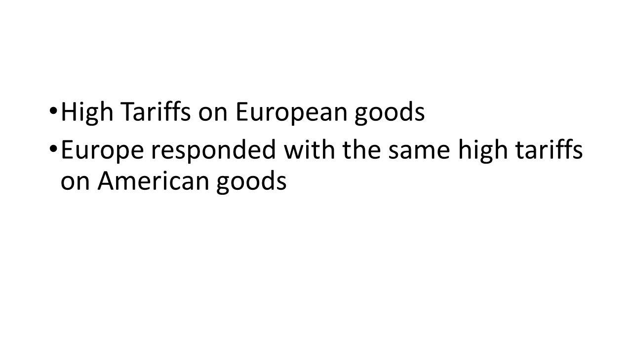 High Tariffs on European goods Europe responded with the same high tariffs on American goods