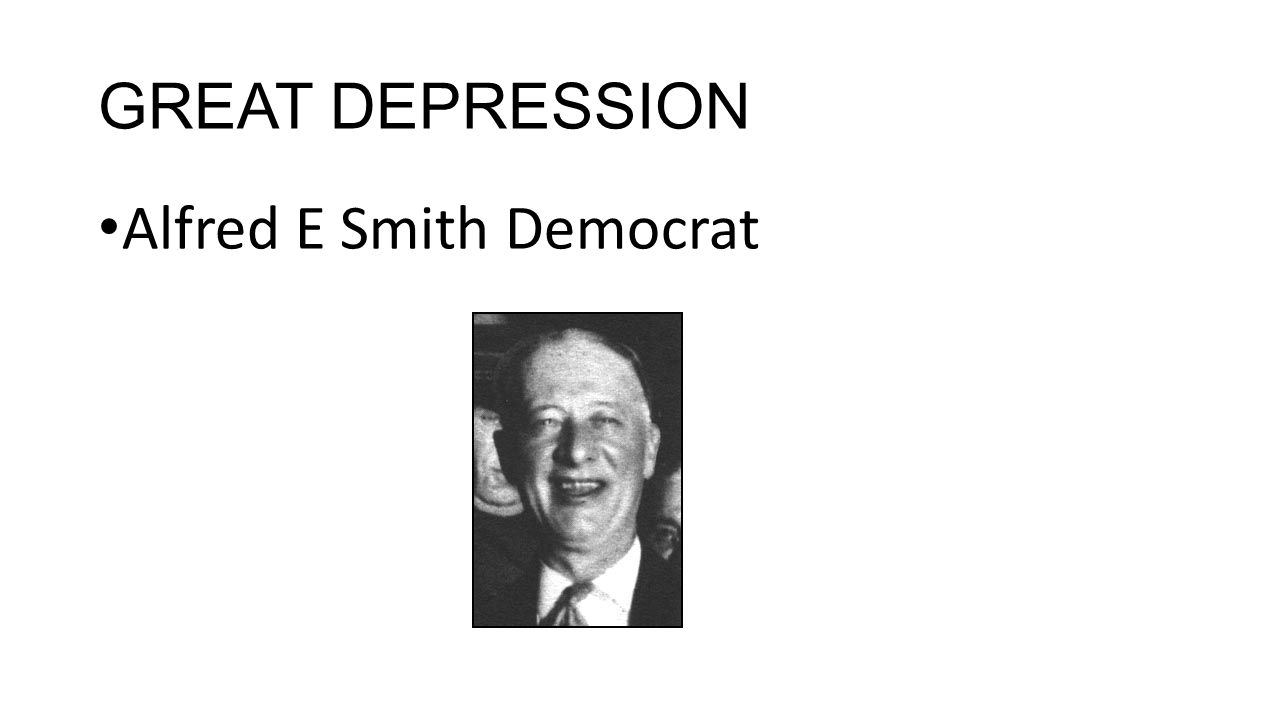 GREAT DEPRESSION Alfred E Smith Democrat