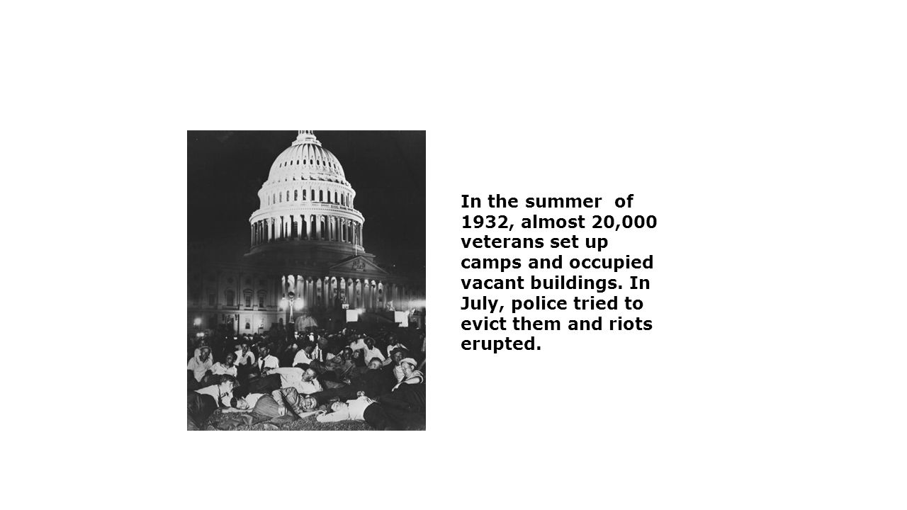 In the summer of 1932, almost 20,000 veterans set up camps and occupied vacant buildings. In July, police tried to evict them and riots erupted.