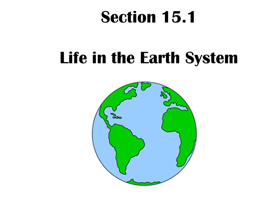 Section 15.1 Life in the Earth System