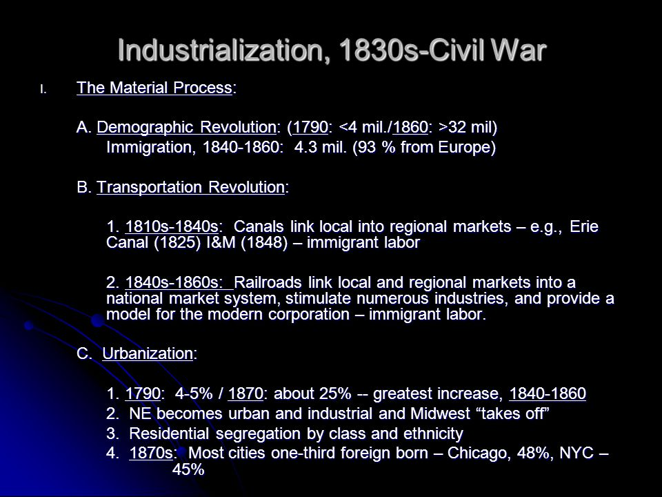 Industrialization, 1830s-Civil War I. The Material Process: A. Demographic Revolution: (1790: 32 mil) Immigration, 1840-1860: 4.3 mil. (93 % from Euro