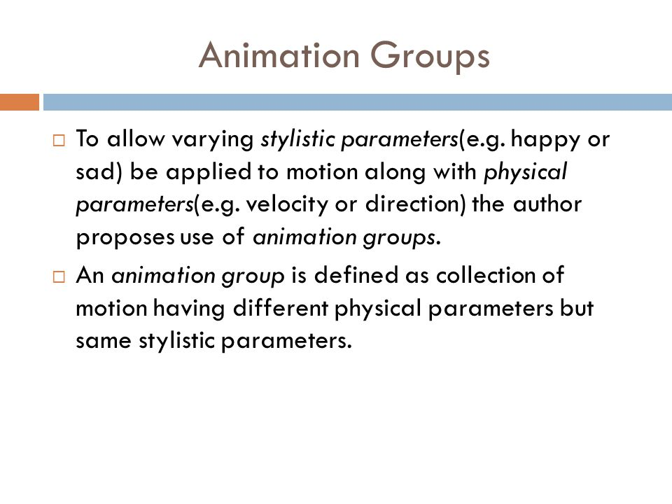 Animation Groups  To allow varying stylistic parameters(e.g.