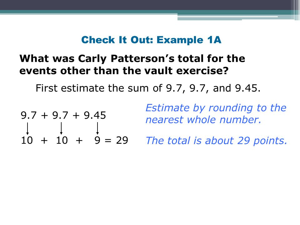 Check It Out: Example 1A What was Carly Patterson's total for the events other than the vault exercise? Estimate by rounding to the nearest whole numb