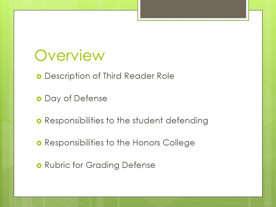 Overview  Description of Third Reader Role  Day of Defense  Responsibilities to the student defending  Responsibilities to the Honors College  Rubric for Grading Defense