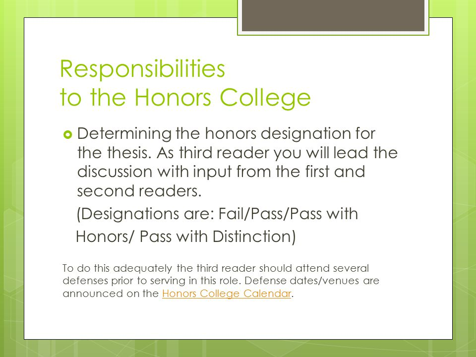 Responsibilities to the Honors College  Determining the honors designation for the thesis. As third reader you will lead the discussion with input fr