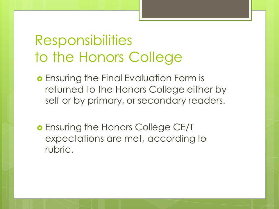 Responsibilities to the Honors College  Ensuring the Final Evaluation Form is returned to the Honors College either by self or by primary, or secondary readers.