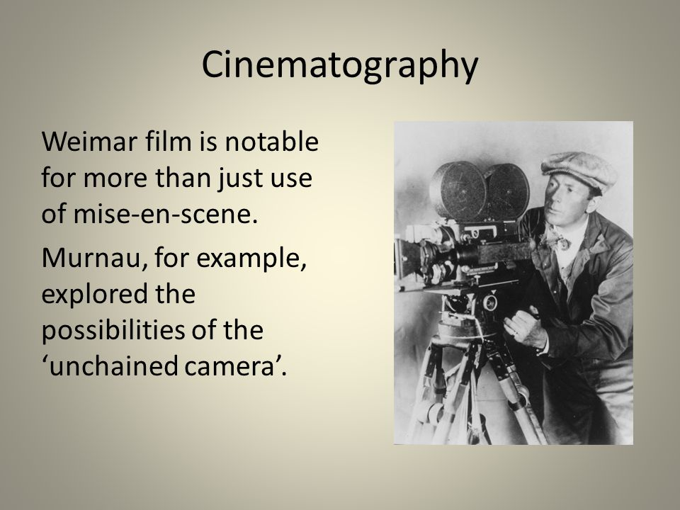 Cinematography Weimar film is notable for more than just use of mise-en-scene.