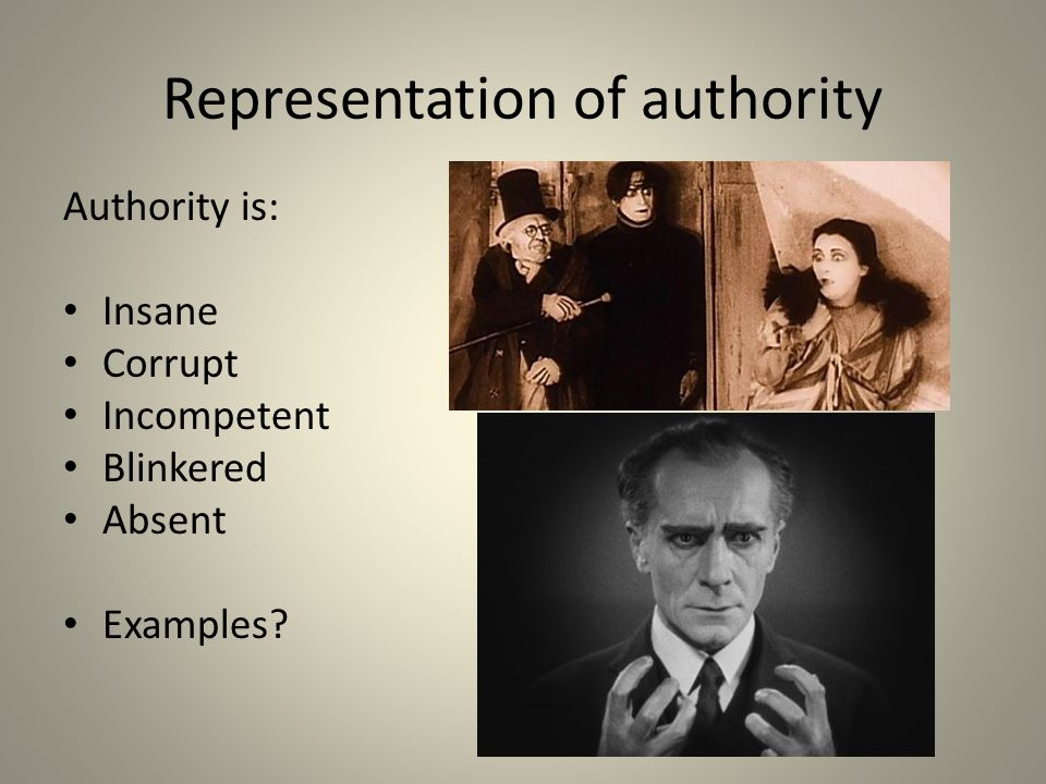 Representation of authority Authority is: Insane Corrupt Incompetent Blinkered Absent Examples