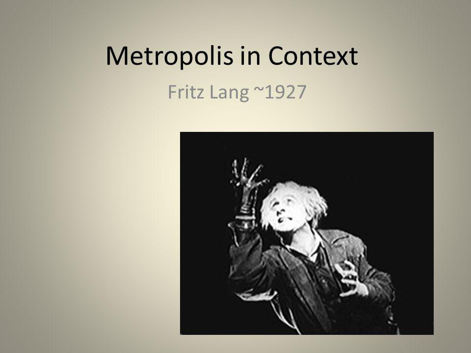 Metropolis in Context Fritz Lang ~1927