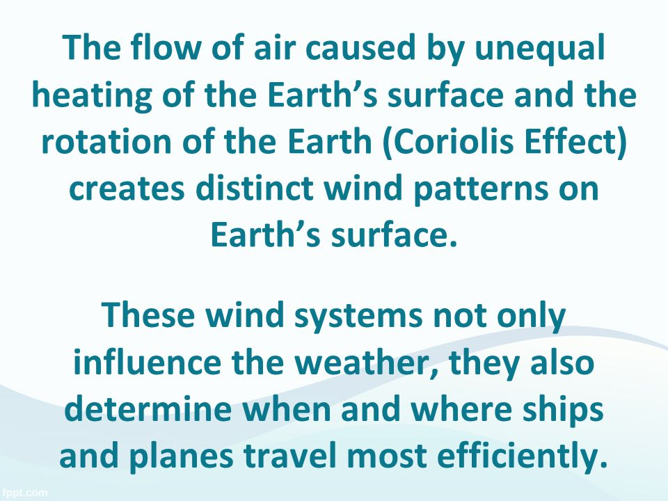 The flow of air caused by unequal heating of the Earth's surface and the rotation of the Earth (Coriolis Effect) creates distinct wind patterns on Ear