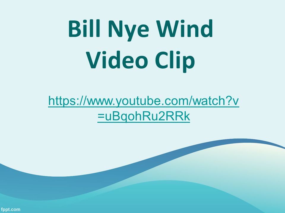 Bill Nye Wind Video Clip https://www.youtube.com/watch?v =uBqohRu2RRk