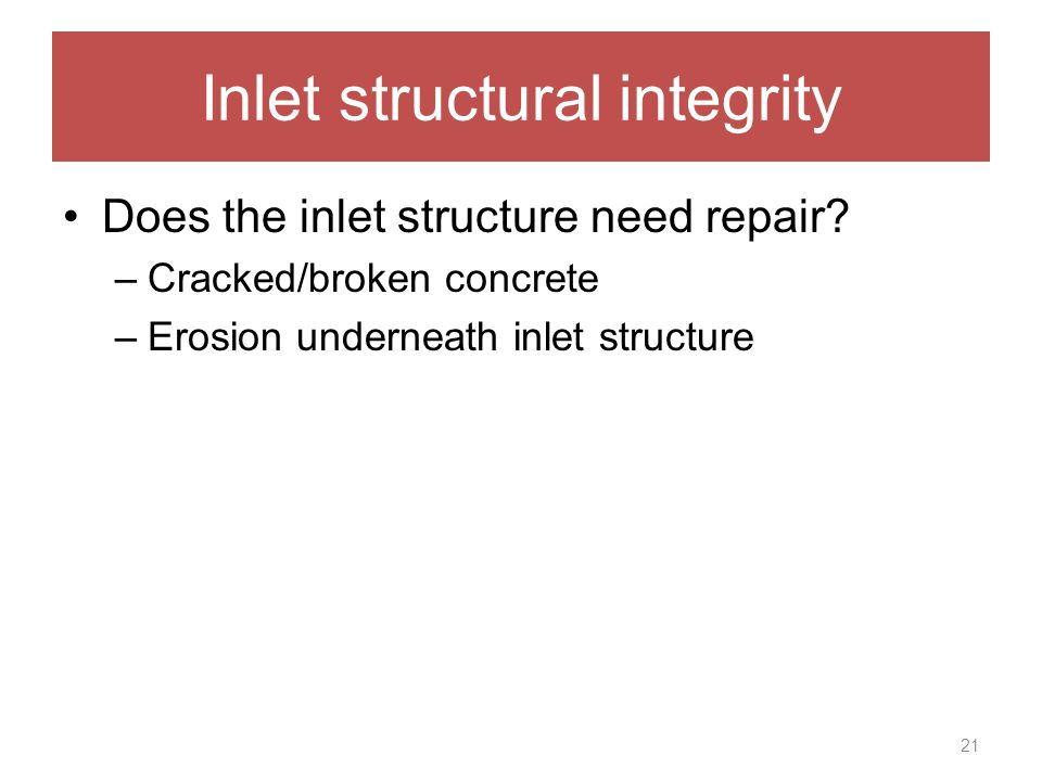 Inlet structural integrity Does the inlet structure need repair.