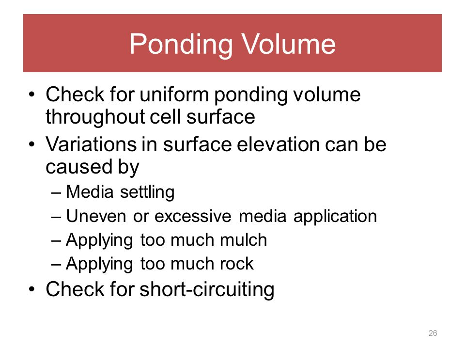 Ponding Volume Check for uniform ponding volume throughout cell surface Variations in surface elevation can be caused by –Media settling –Uneven or ex