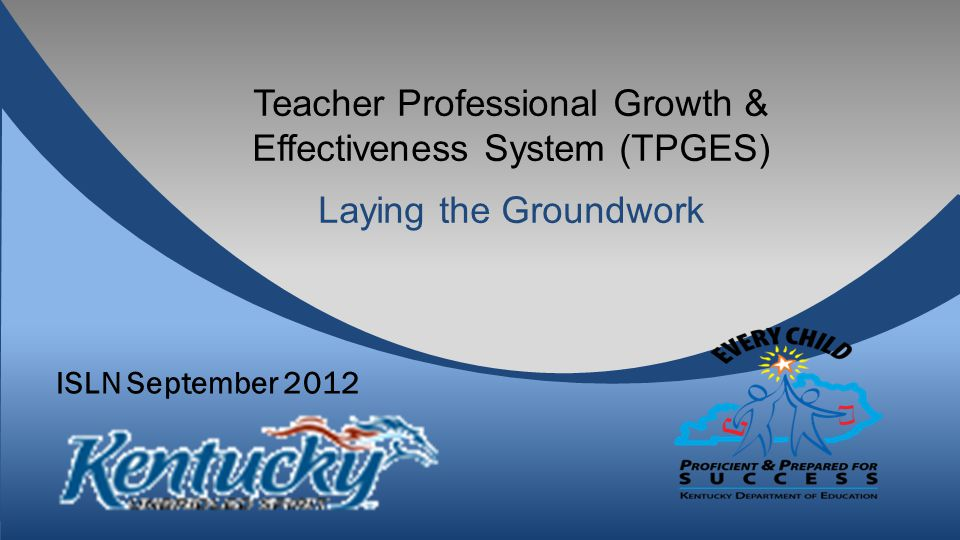 Teacher Professional Growth & Effectiveness System (TPGES) Laying the Groundwork ISLN September 2012