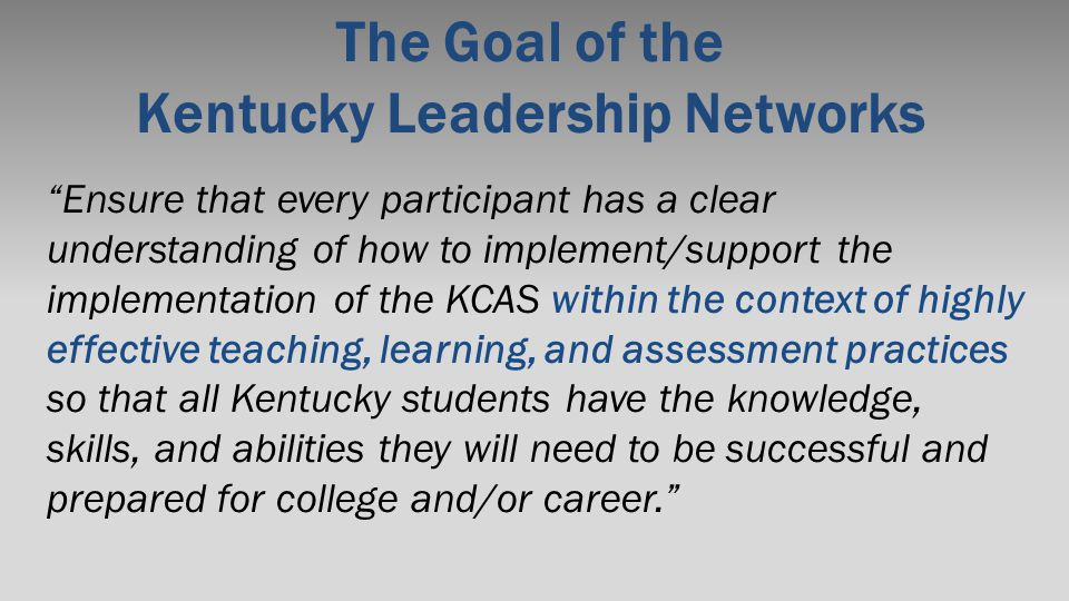 "The Goal of the Kentucky Leadership Networks ""Ensure that every participant has a clear understanding of how to implement/support the implementation o"