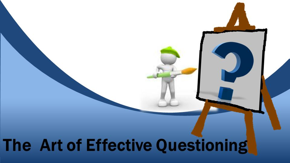 The Art of Effective Questioning