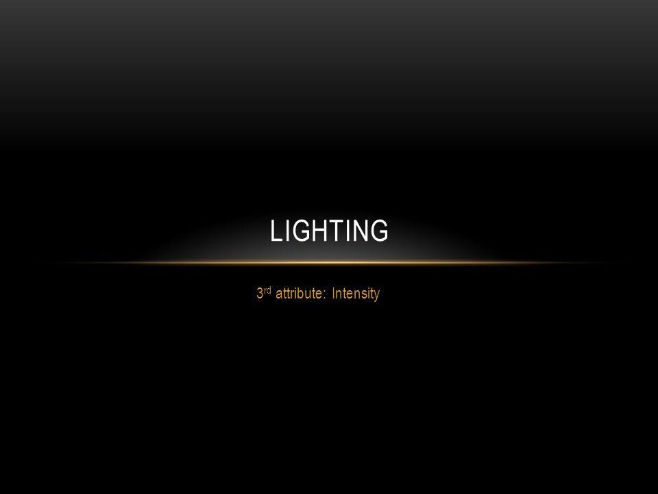 3 rd attribute: Intensity LIGHTING