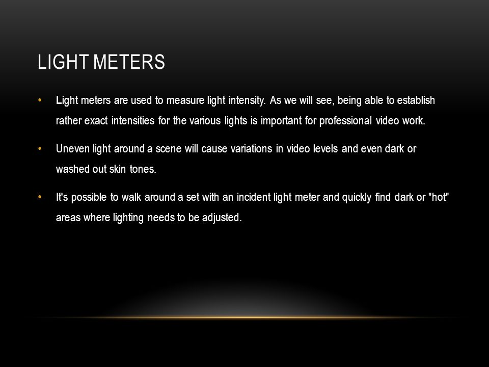 LIGHT METERS L ight meters are used to measure light intensity.