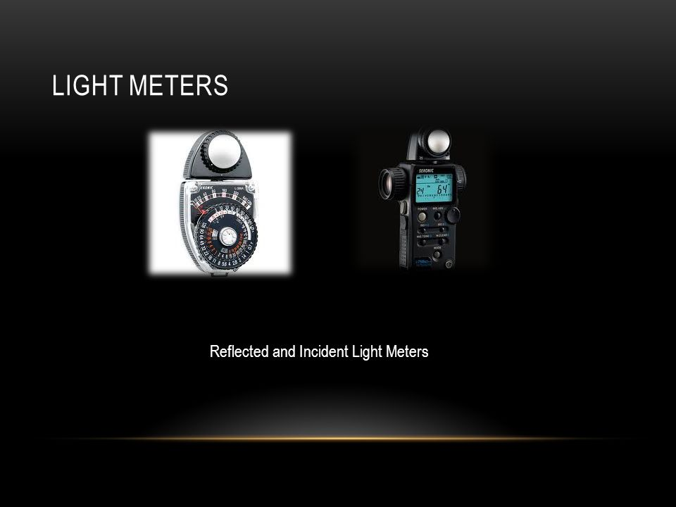 LIGHT METERS Reflected and Incident Light Meters