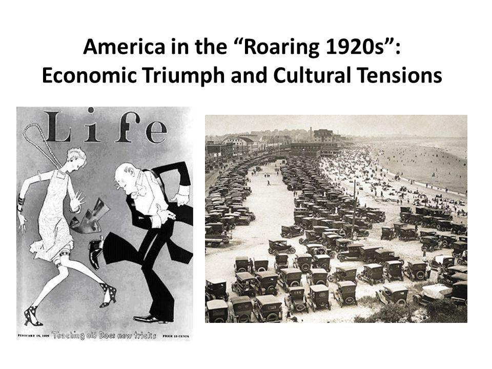 America in the Roaring 1920s : Economic Triumph and Cultural Tensions