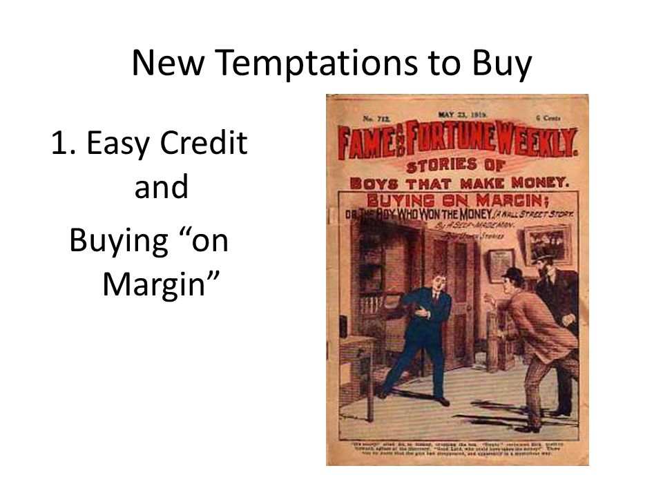 New Temptations to Buy 1. Easy Credit and Buying on Margin