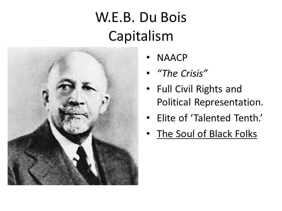 W.E.B. Du Bois Capitalism NAACP The Crisis Full Civil Rights and Political Representation.