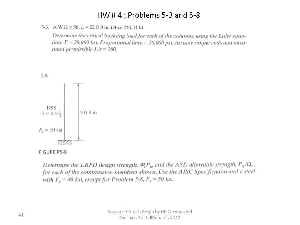 Structural Steel Design by McCormac and Csernak, 5th Edition, Int. 2012 41 HW # 4 : Problems 5-3 and 5-8